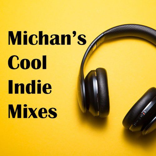 Michan's Cool Indie Mixes – Playlist 1